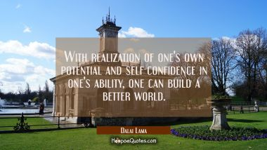 With realization of one's own potential and self-confidence in one's ability one can build a better
