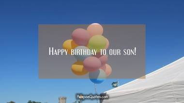 Happy birthday to our son! Quotes