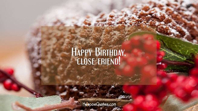Happy Birthday, close friend!