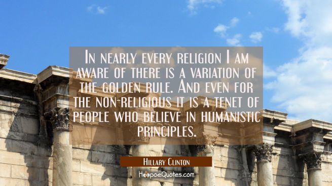 In nearly every religion I am aware of there is a variation of the golden rule. And even for the no