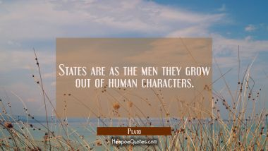States are as the men they grow out of human characters.