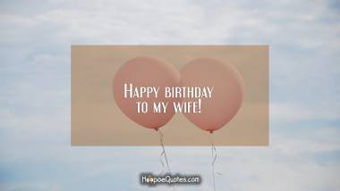 Happy birthday to my wife! Birthday Quotes