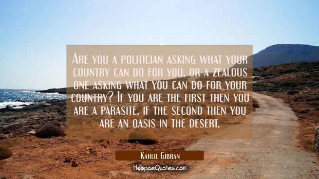 Are you a politician asking what your country can do for you or a zealous one asking what you can d