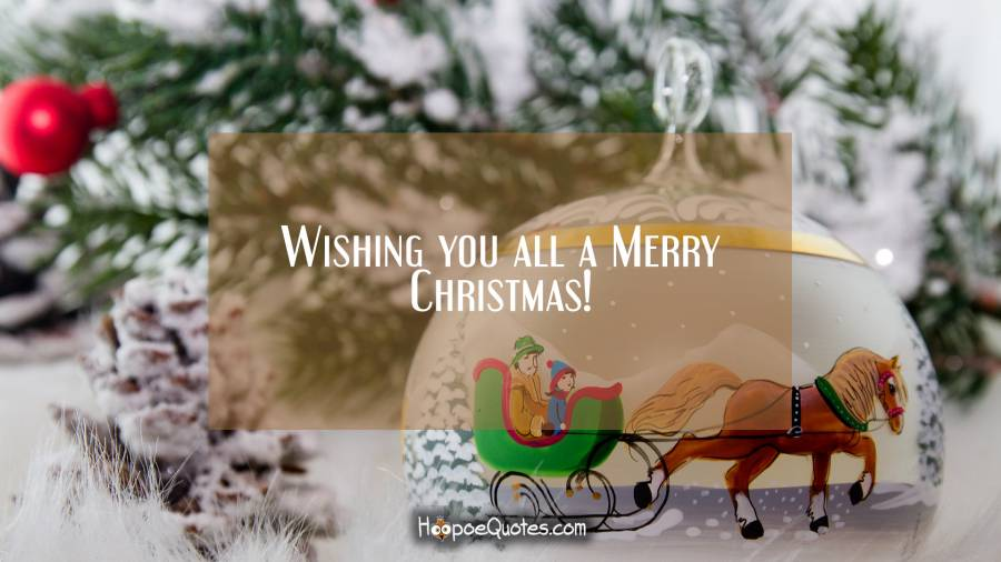 Wishing you all a Merry Christmas! Christmas Quotes