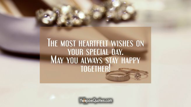The most heartfelt wishes on your special day. May you always stay happy together!