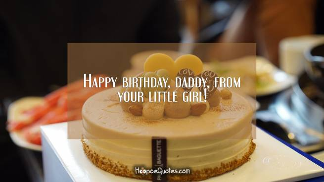 Happy birthday, daddy, from your little girl!