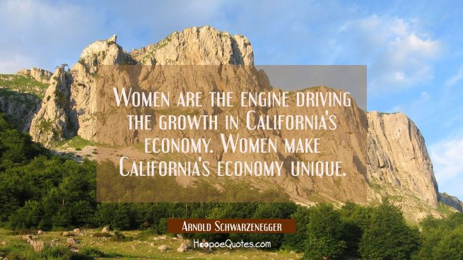 Women are the engine driving the growth in California's economy. Women make California's economy un