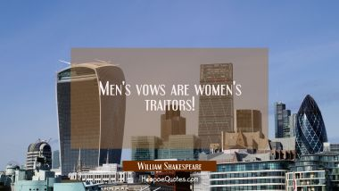 Men's vows are women's traitors! William Shakespeare Quotes
