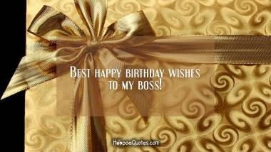 Best happy birthday wishes to my boss! Birthday Quotes