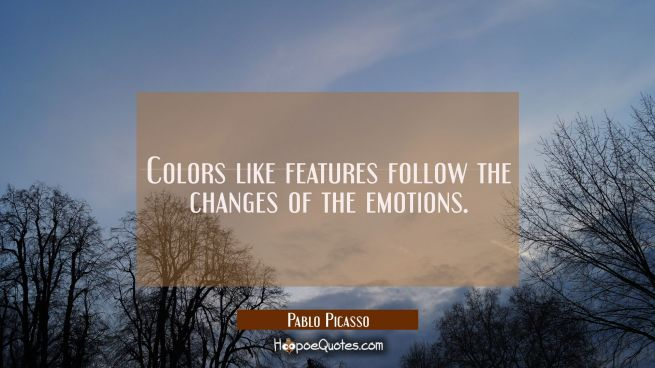 Colors like features follow the changes of the emotions.