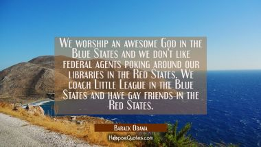 We worship an awesome God in the Blue States and we don't like federal agents poking around our lib