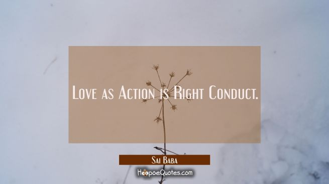 Love as Action is Right Conduct.