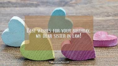 Best wishes for your birthday, my dear sister in law! Quotes