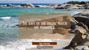 The days of the digital watch are numbered.