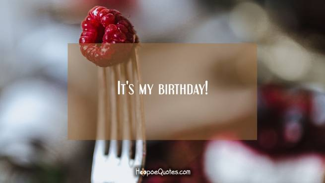 It's my birthday!
