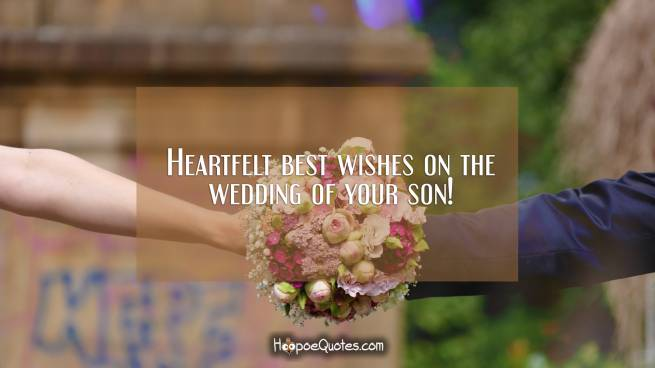 Heartfelt best wishes on the wedding of your son!