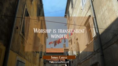 Worship is transcendent wonder.