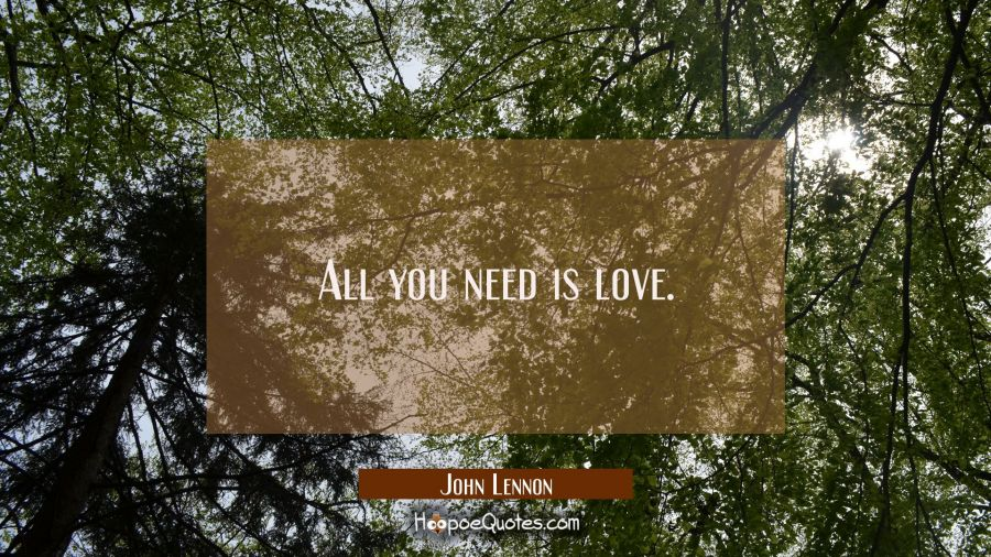 Quote of the Day - All you need is love. - John Lennon