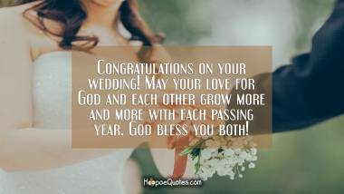 Congratulations on your wedding! May your love for God and each other grow more and more with each passing year. God bless you both! Wedding Quotes