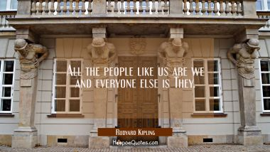 All the people like us are we and everyone else is They.