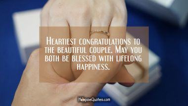 Heartiest congratulations to the beautiful couple. May you both be blessed with lifelong happiness. Engagement Quotes