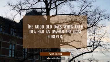 The good old days when each idea had an owner are gone forever.