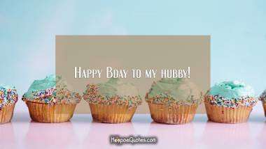 Happy Bday to my hubby! Birthday Quotes