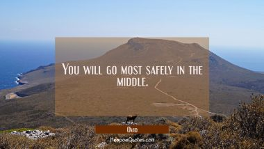 You will go most safely in the middle.