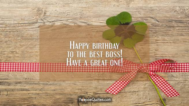 Happy birthday to the best boss! Have a great one!