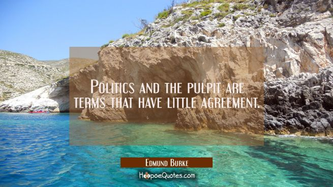 Politics and the pulpit are terms that have little agreement.