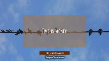 Time is money. Benjamin Franklin Quotes