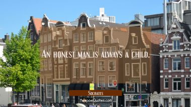 An honest man is always a child. Socrates Quotes