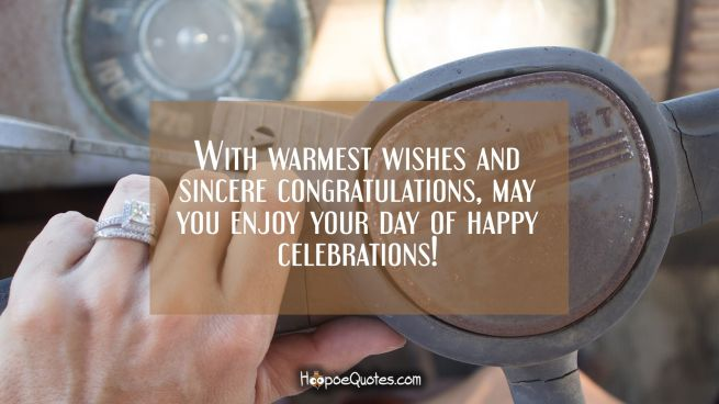 With warmest wishes and sincere congratulations, may you enjoy your day of happy celebrations!
