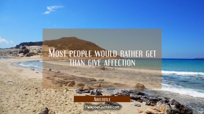 Most people would rather get than give affection