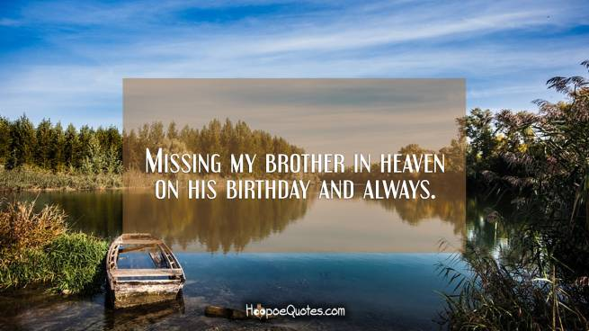 Missing my brother in heaven on his birthday and always.