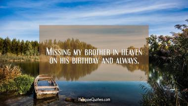Missing my brother in heaven on his birthday and always. Quotes