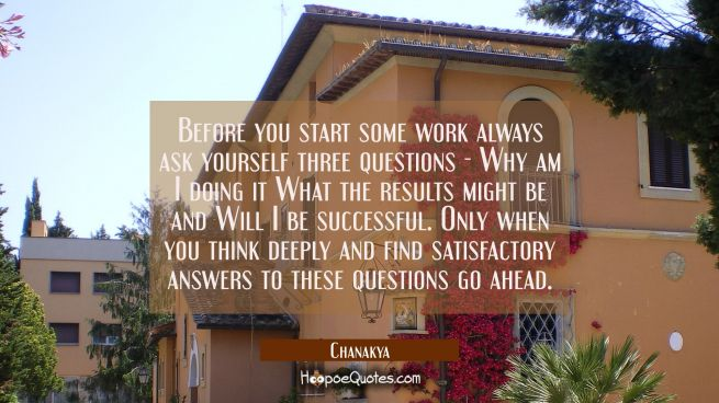 Before you start some work always ask yourself three questions - Why am I doing it What the results