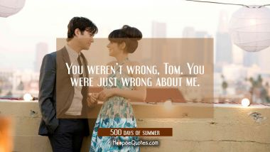 You weren't wrong, Tom. You were just wrong about me. Movie Quotes Quotes