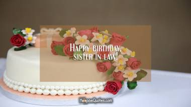 Happy birthday, sister in law! Quotes