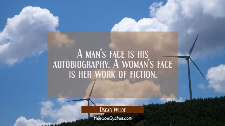 A man's face is his autobiography. A woman's face is her work of fiction. Oscar Wilde Quotes