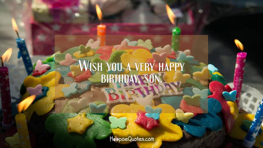 Wish you a very happy birthday, son. Birthday Quotes