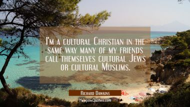I'm a cultural Christian in the same way many of my friends call themselves cultural Jews or cultur