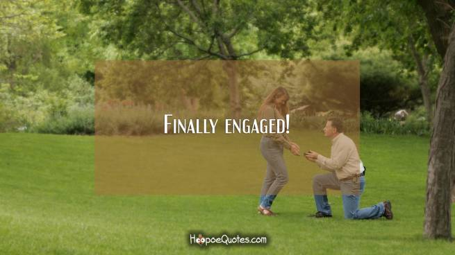 Finally engaged!