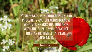 Positiveness is a good quality for preachers and speakers because whoever shares his thoughts with