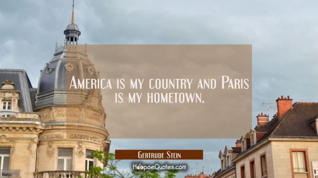 America is my country and Paris is my hometown.