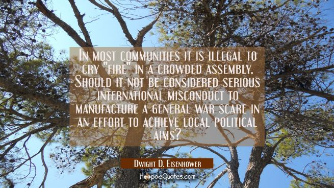 "In most communities it is illegal to cry ""fire"" in a crowded assembly. Should it not be considered"
