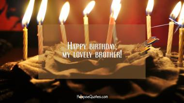 Happy birthday, my lovely brother! Birthday Quotes