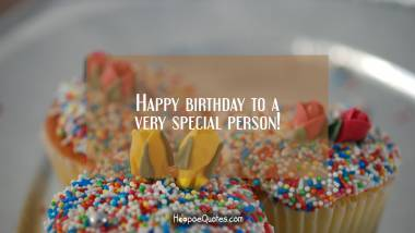 Happy birthday to a very special person! Quotes