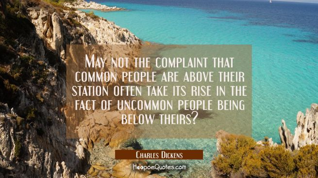 May not the complaint that common people are above their station often take its rise in the fact of