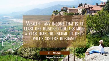 Wealth - any income that is at least one hundred dollars more a year than the income of one's wife'